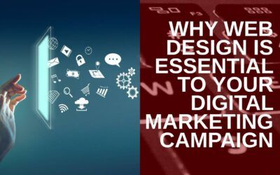 Why Web Design Is Essential to Your Digital Marketing Campaign