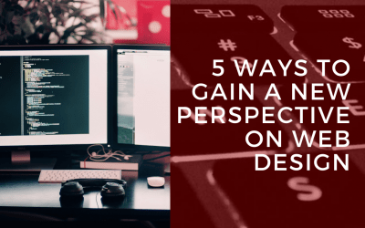 5 Ways to Gain a New Perspective on Web Design